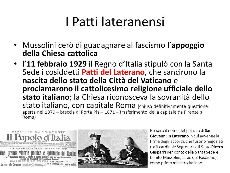 I Patti lateranensi Mussolini cerò di guadagnare al fascismo l'appoggio della Chiesa cattolica.