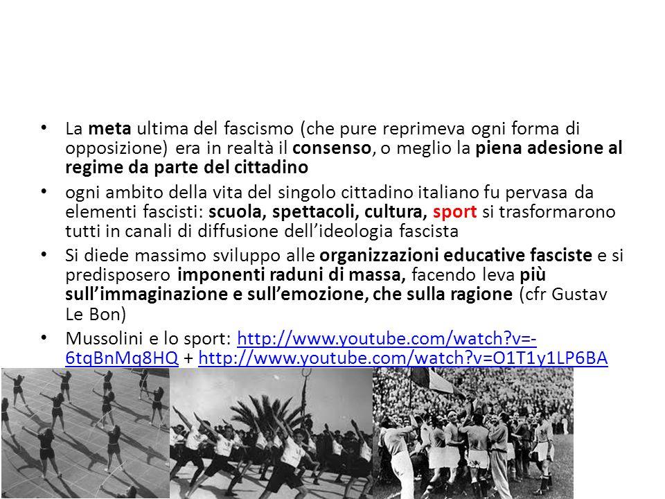 La meta ultima del fascismo (che pure reprimeva ogni forma di opposizione) era in realtà il consenso, o meglio la piena adesione al regime da parte del cittadino