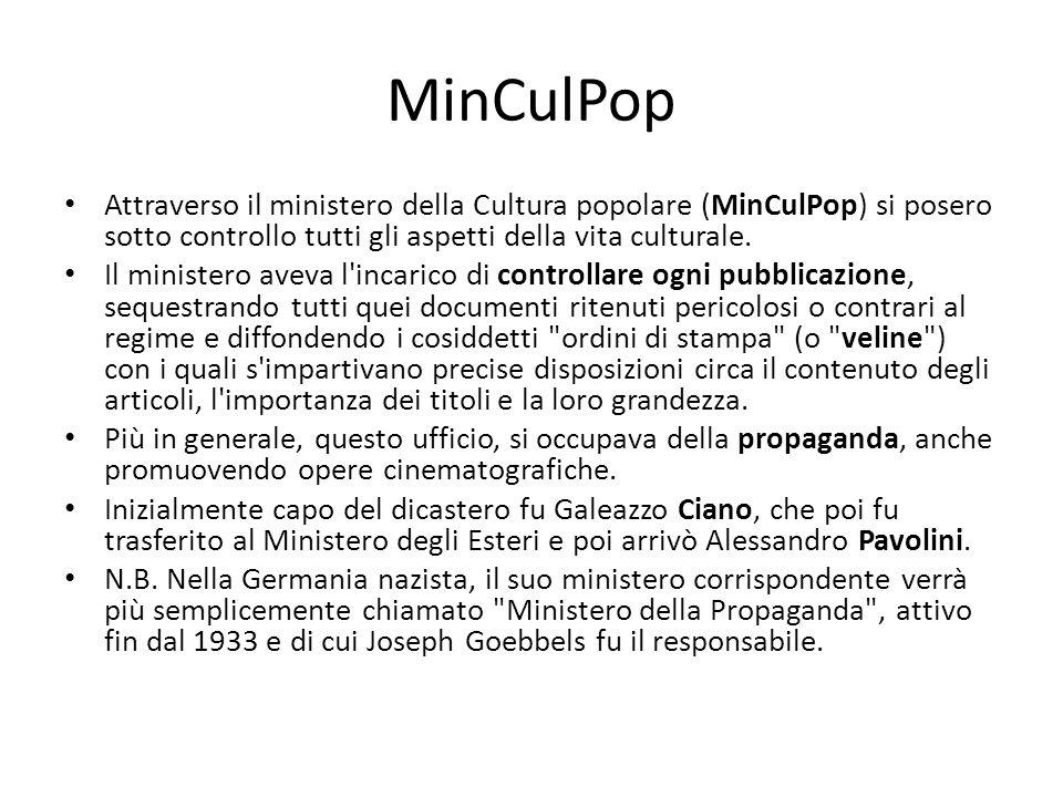 MinCulPop Attraverso il ministero della Cultura popolare (MinCulPop) si posero sotto controllo tutti gli aspetti della vita culturale.