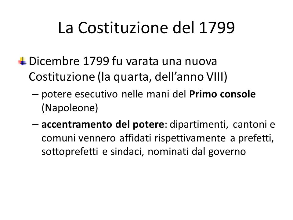La Costituzione del 1799 Dicembre 1799 fu varata una nuova Costituzione (la quarta, dell'anno VIII)