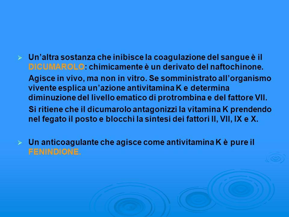 Un'altra sostanza che inibisce la coagulazione del sangue è il DICUMAROLO: chimicamente è un derivato del naftochinone.