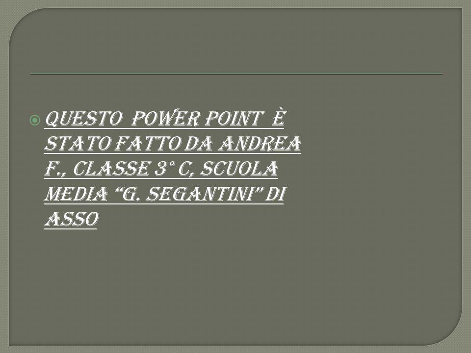 QUEsto power point è STATO FATTO DA ANDREA F