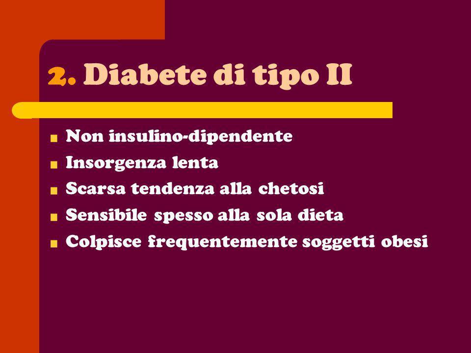 Diabete di tipo II Non insulino-dipendente Insorgenza lenta