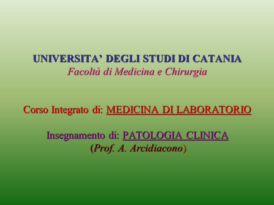UNIVERSITA' DEGLI STUDI DI CATANIA Facoltà di Medicina e Chirurgia Corso Integrato di: MEDICINA DI LABORATORIO Insegnamento di: PATOLOGIA CLINICA (Prof.