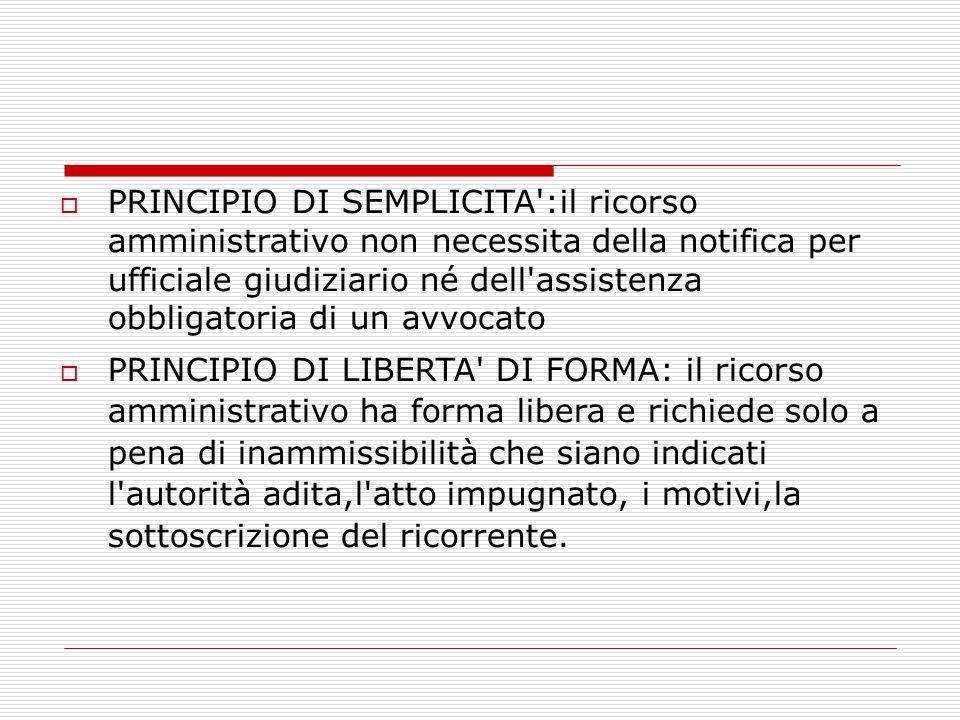 PRINCIPIO DI SEMPLICITA :il ricorso amministrativo non necessita della notifica per ufficiale giudiziario né dell assistenza obbligatoria di un avvocato