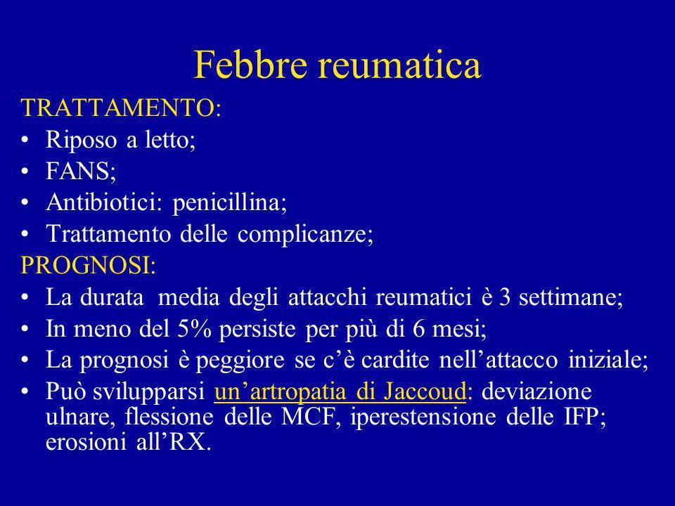 Febbre reumatica TRATTAMENTO: Riposo a letto; FANS;