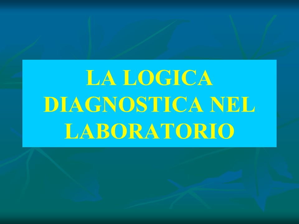 LA LOGICA DIAGNOSTICA NEL LABORATORIO