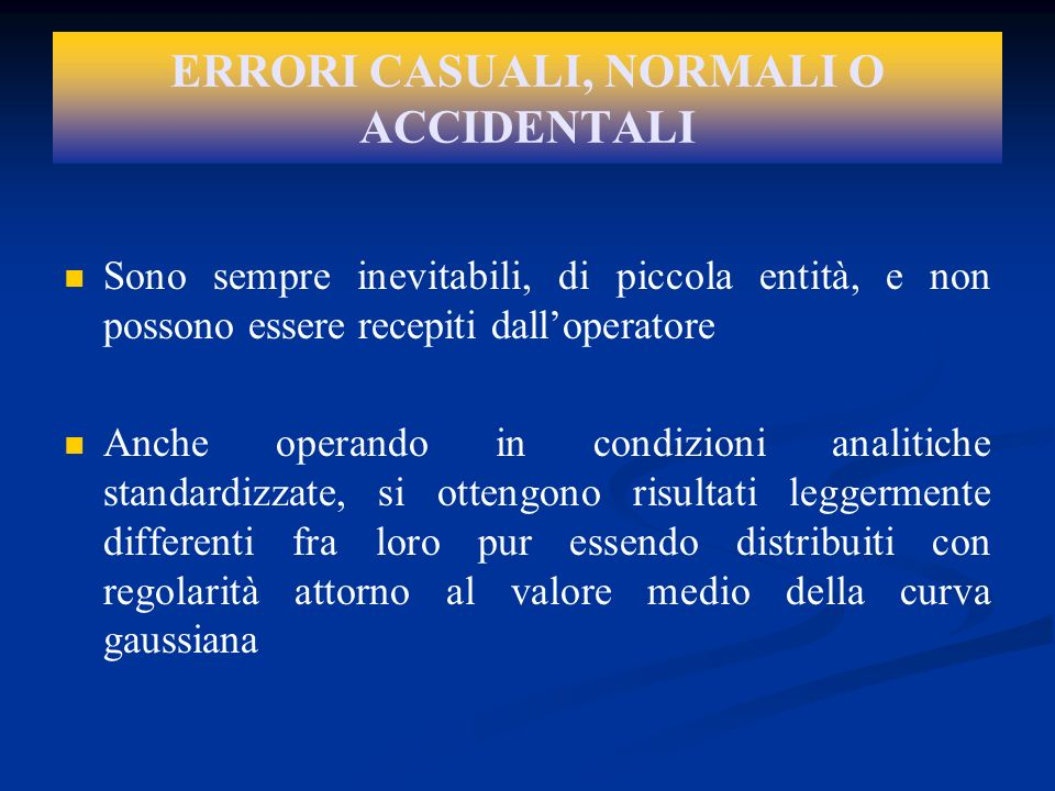 ERRORI CASUALI, NORMALI O ACCIDENTALI