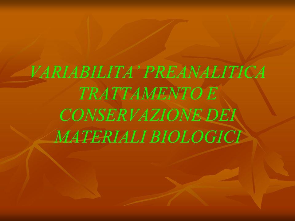 VARIABILITA' PREANALITICA TRATTAMENTO E CONSERVAZIONE DEI MATERIALI BIOLOGICI