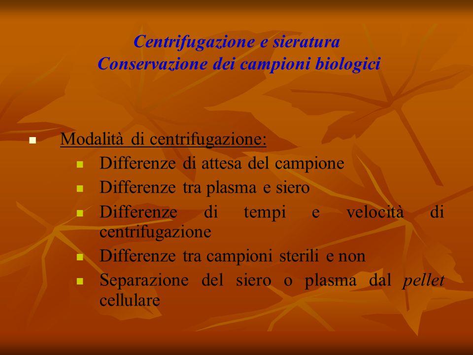 Centrifugazione e sieratura Conservazione dei campioni biologici