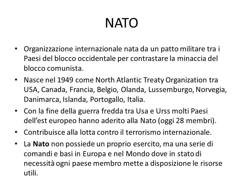 NATO Organizzazione internazionale nata da un patto militare tra i Paesi del blocco occidentale per contrastare la minaccia del blocco comunista.