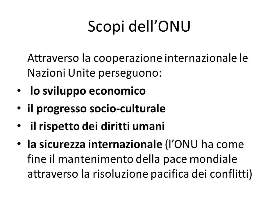 Scopi dell'ONU Attraverso la cooperazione internazionale le Nazioni Unite perseguono: lo sviluppo economico.