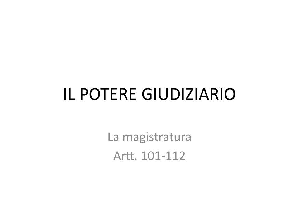 IL POTERE GIUDIZIARIO La magistratura Artt. 101-112