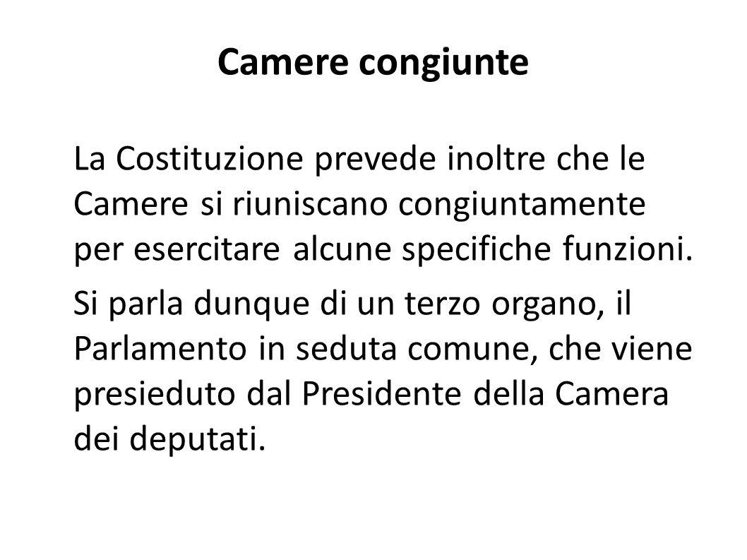 Camere congiunte La Costituzione prevede inoltre che le Camere si riuniscano congiuntamente per esercitare alcune specifiche funzioni.