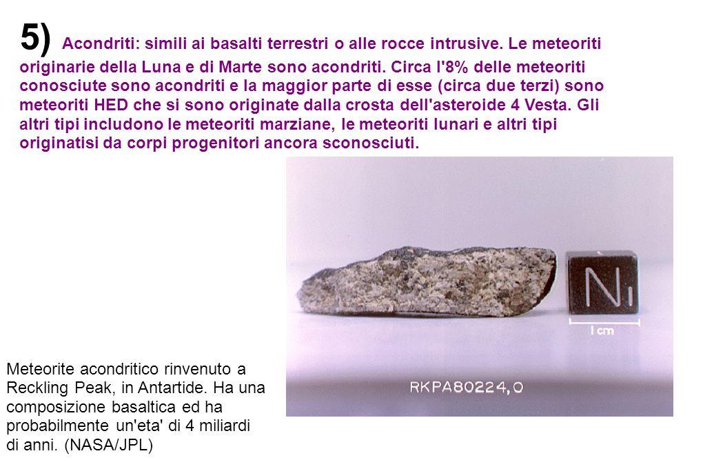 5) Acondriti: simili ai basalti terrestri o alle rocce intrusive