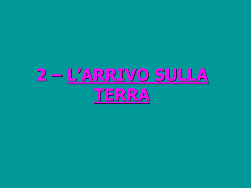 2 – L'ARRIVO SULLA TERRA