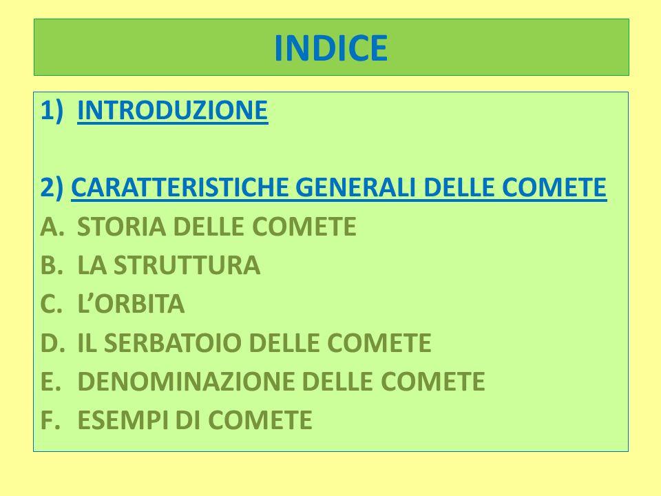 INDICE 1) INTRODUZIONE 2) CARATTERISTICHE GENERALI DELLE COMETE