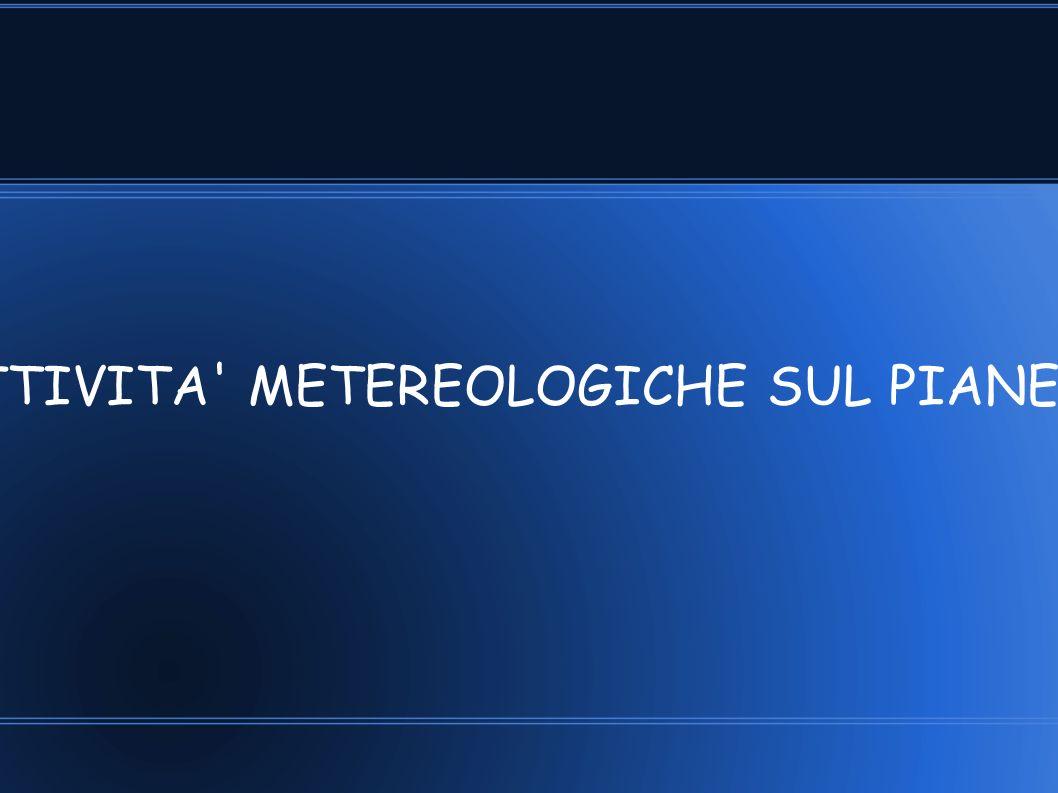 ATTIVITA METEREOLOGICHE SUL PIANETA