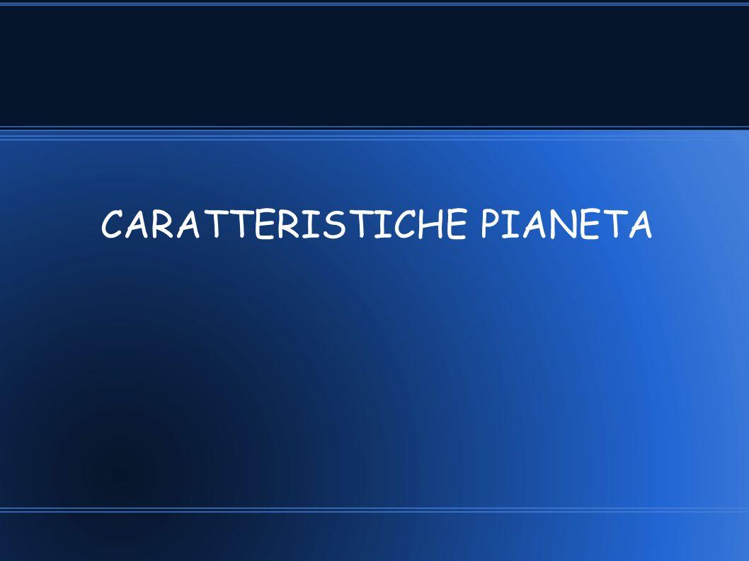 CARATTERISTICHE PIANETA