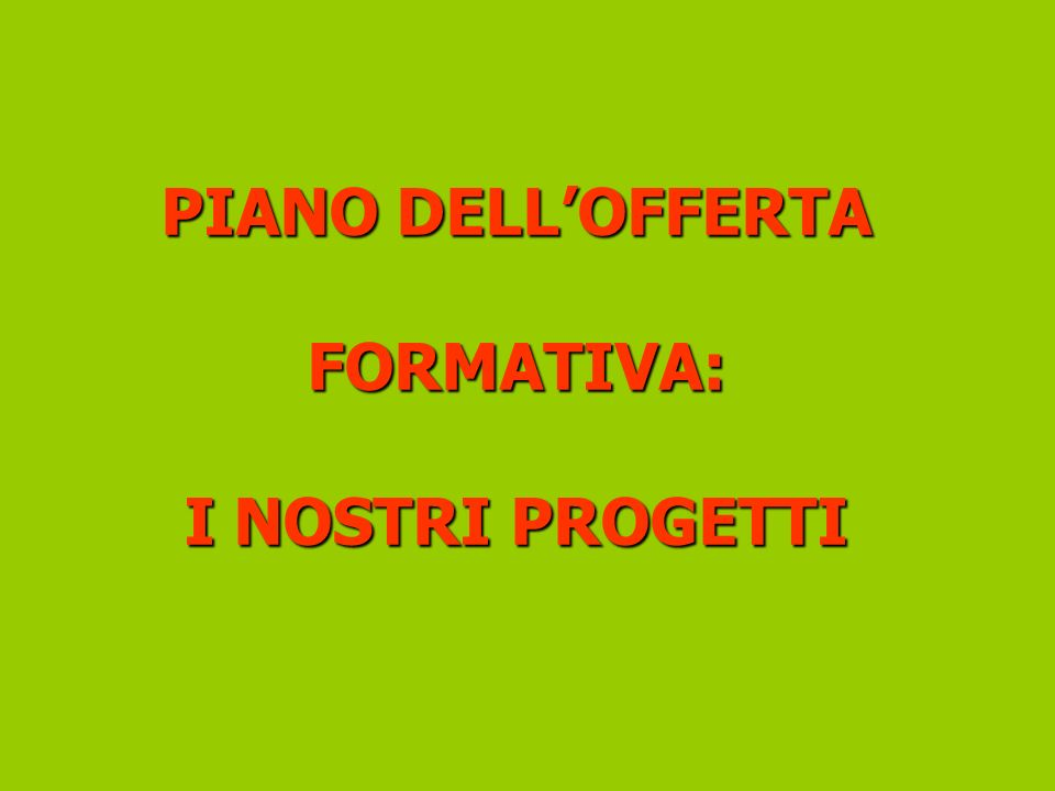 PIANO DELL'OFFERTA FORMATIVA: I NOSTRI PROGETTI
