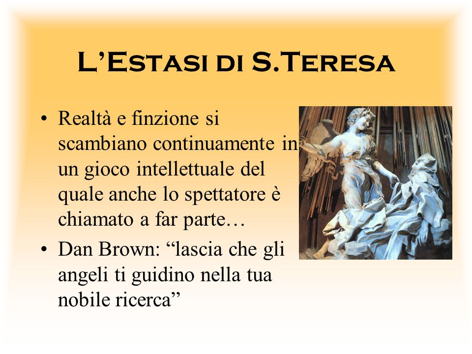 L'Estasi di S.Teresa Realtà e finzione si scambiano continuamente in un gioco intellettuale del quale anche lo spettatore è chiamato a far parte…