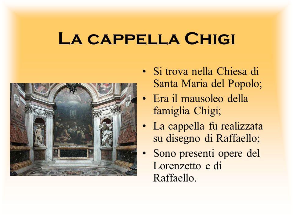 La cappella Chigi Si trova nella Chiesa di Santa Maria del Popolo;