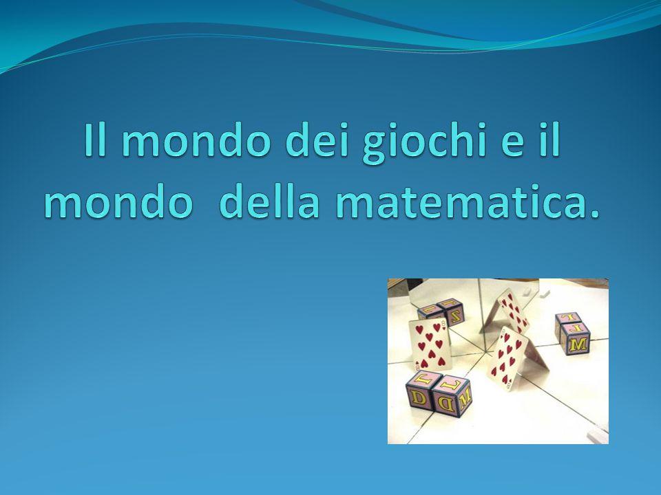 Il mondo dei giochi e il mondo della matematica.