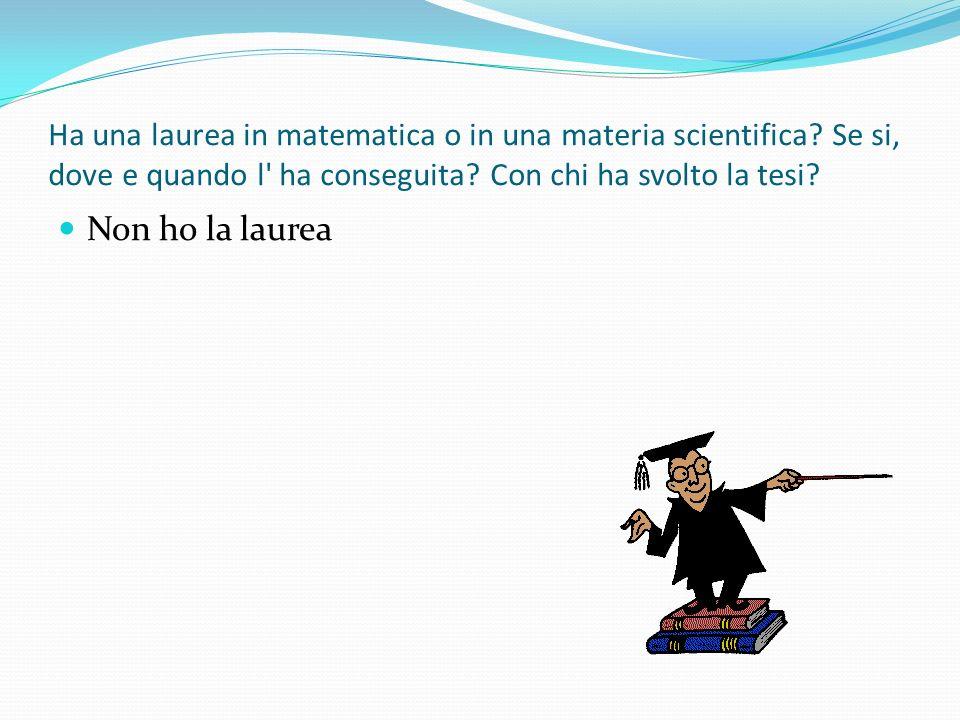 Ha una laurea in matematica o in una materia scientifica