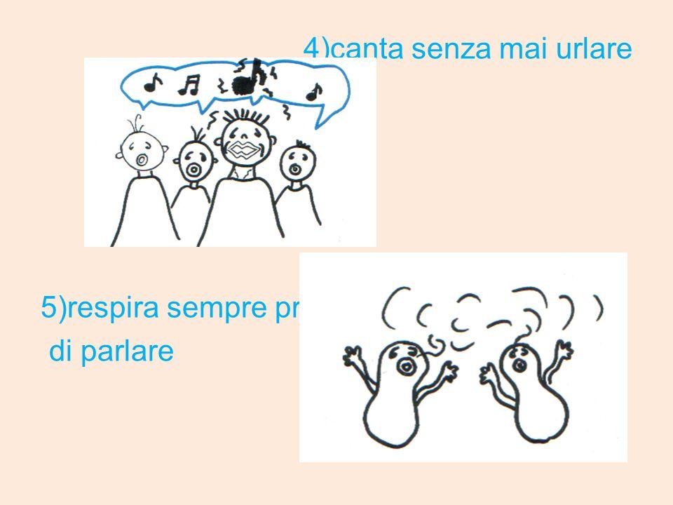 4)canta senza mai urlare 5)respira sempre prima di parlare