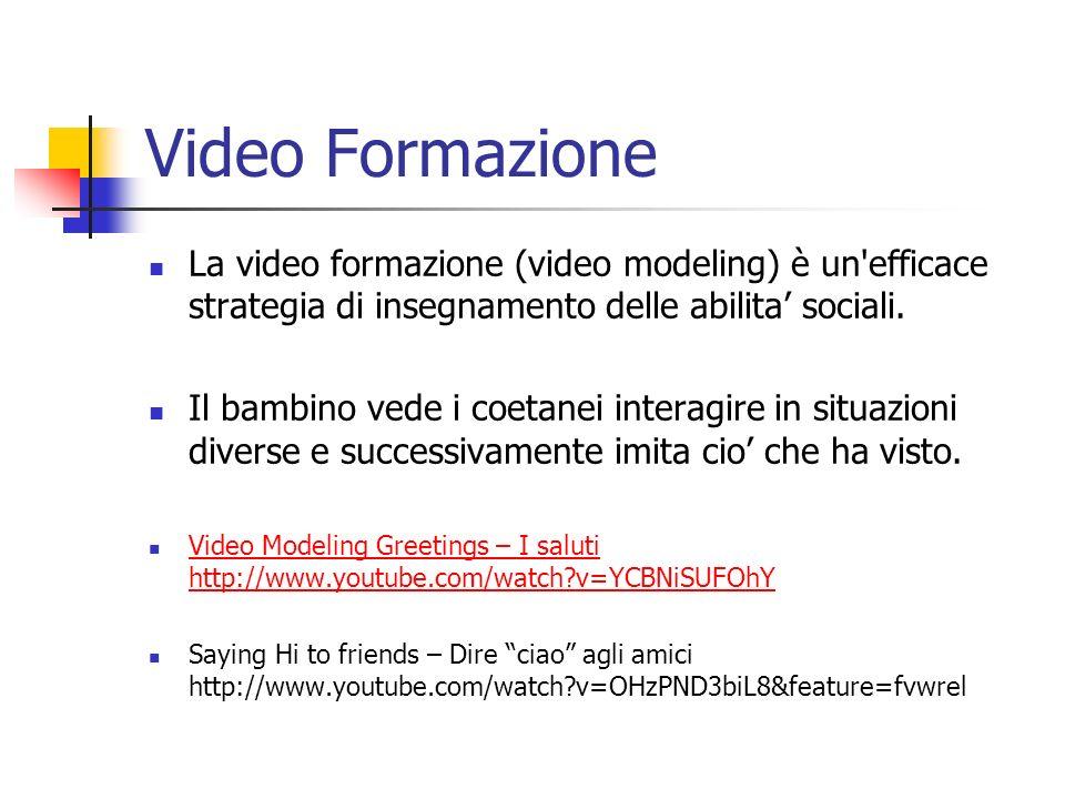 Video Formazione La video formazione (video modeling) è un efficace strategia di insegnamento delle abilita' sociali.