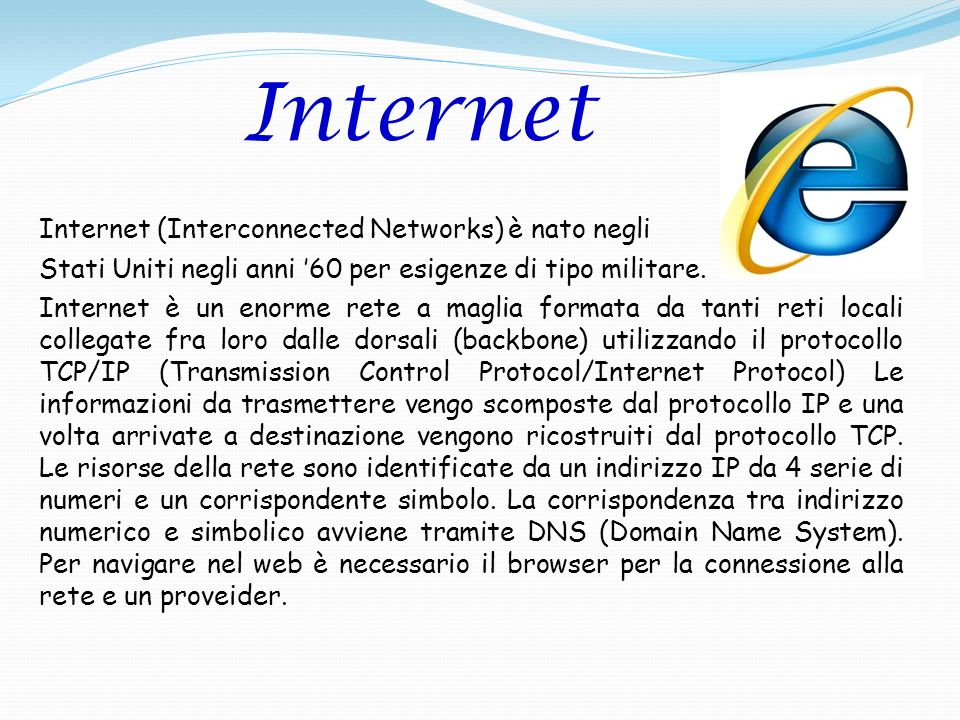 Internet Internet (Interconnected Networks) è nato negli