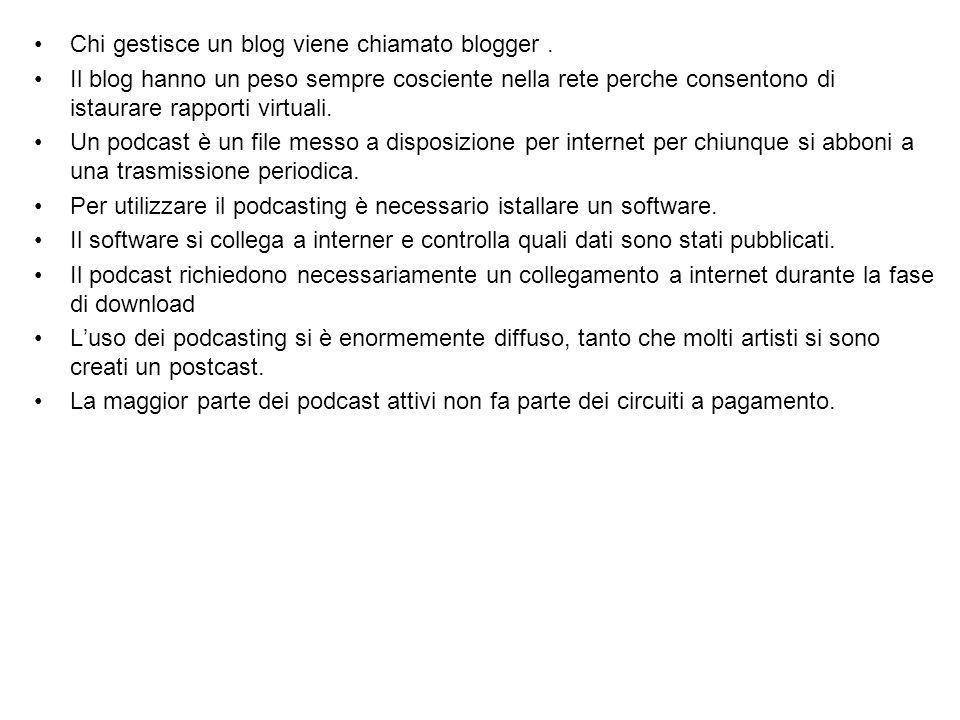 Chi gestisce un blog viene chiamato blogger .