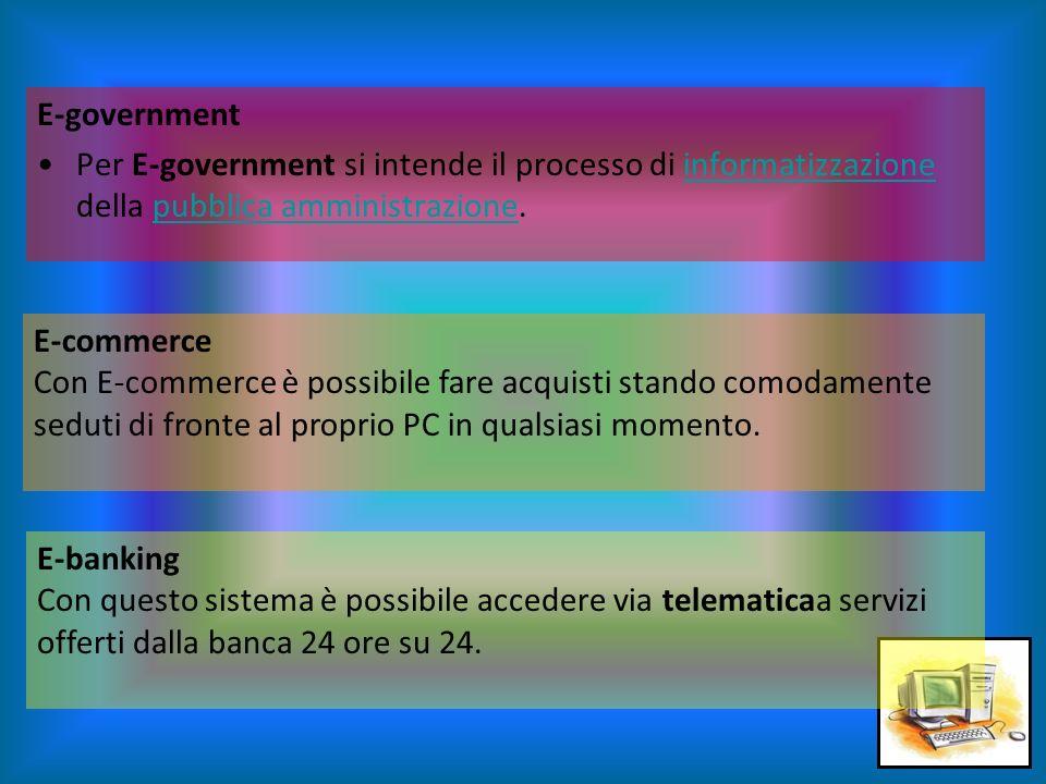 E-government Per E-government si intende il processo di informatizzazione della pubblica amministrazione.
