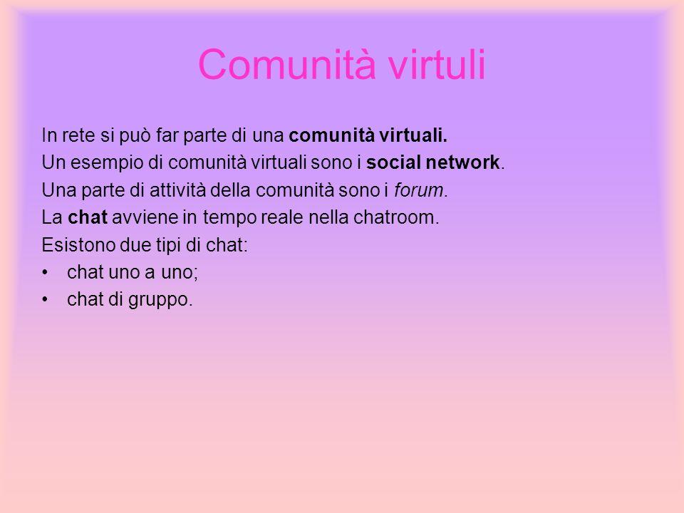 Comunità virtuli In rete si può far parte di una comunità virtuali.