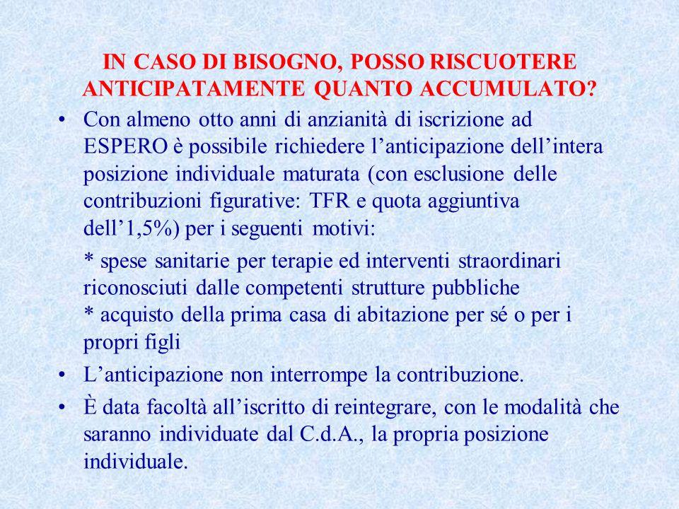 IN CASO DI BISOGNO, POSSO RISCUOTERE ANTICIPATAMENTE QUANTO ACCUMULATO