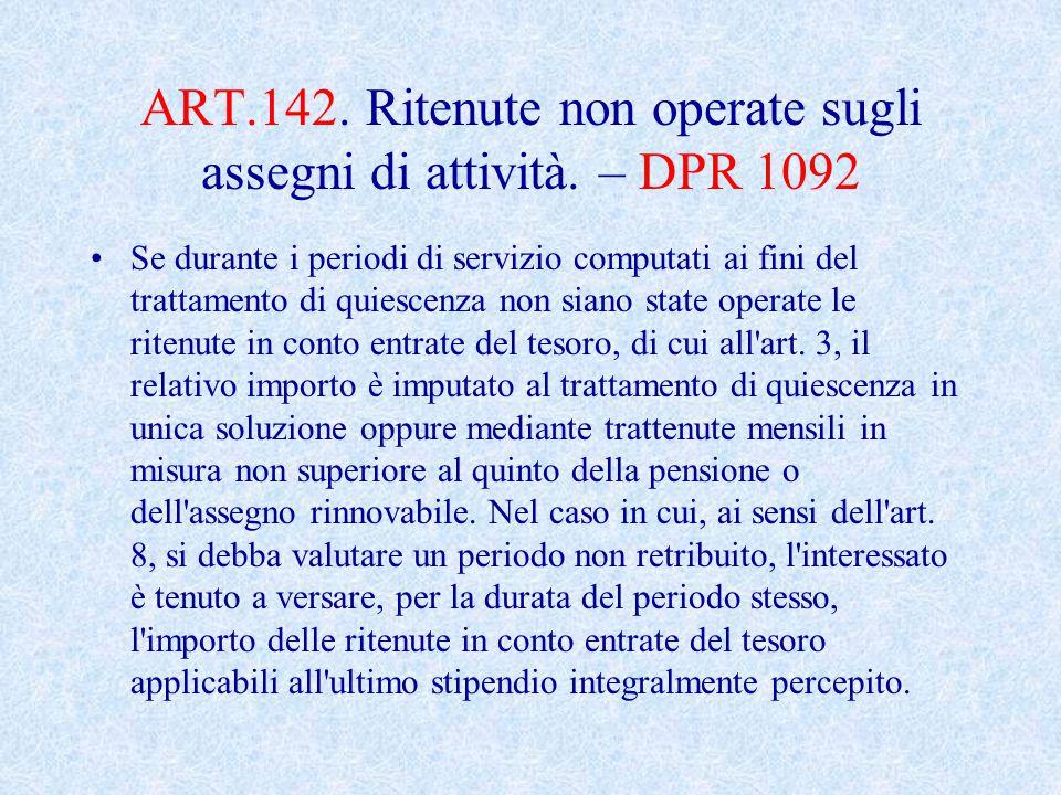 ART.142. Ritenute non operate sugli assegni di attività. – DPR 1092
