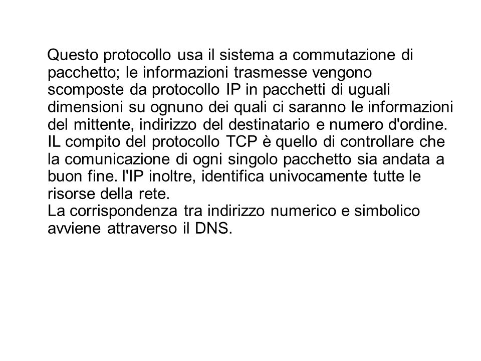 Questo protocollo usa il sistema a commutazione di pacchetto; le informazioni trasmesse vengono scomposte da protocollo IP in pacchetti di uguali dimensioni su ognuno dei quali ci saranno le informazioni del mittente, indirizzo del destinatario e numero d ordine.