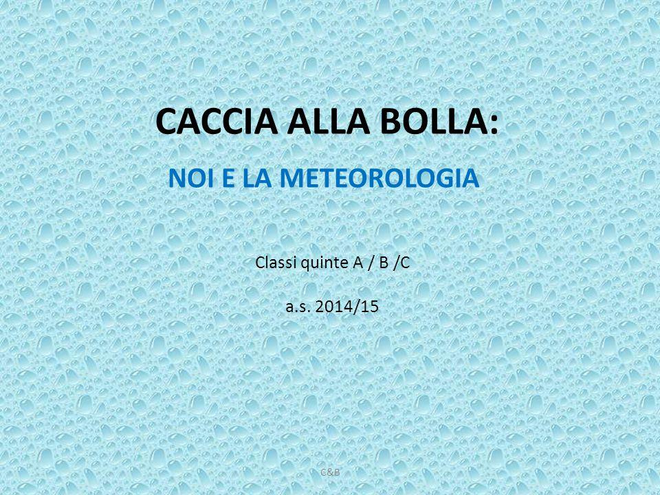 CACCIA ALLA BOLLA: NOI E LA METEOROLOGIA Classi quinte A / B /C