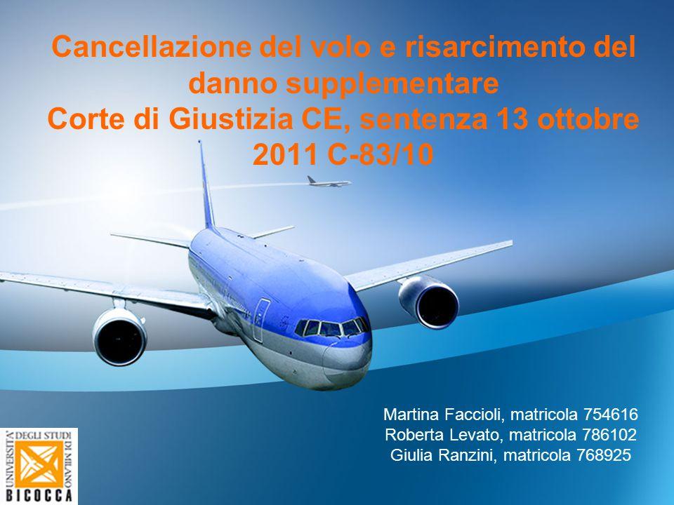 Cancellazione del volo e risarcimento del danno supplementare Corte di Giustizia CE, sentenza 13 ottobre 2011 C-83/10