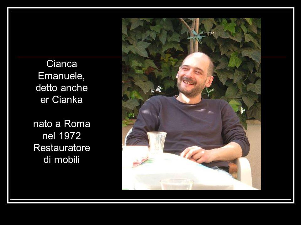 Cianca Emanuele, detto anche er Cianka