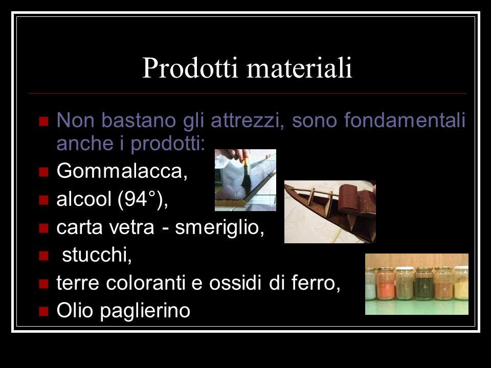 Prodotti materiali Non bastano gli attrezzi, sono fondamentali anche i prodotti: Gommalacca, alcool (94°),