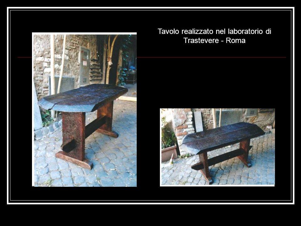 Tavolo realizzato nel laboratorio di Trastevere - Roma