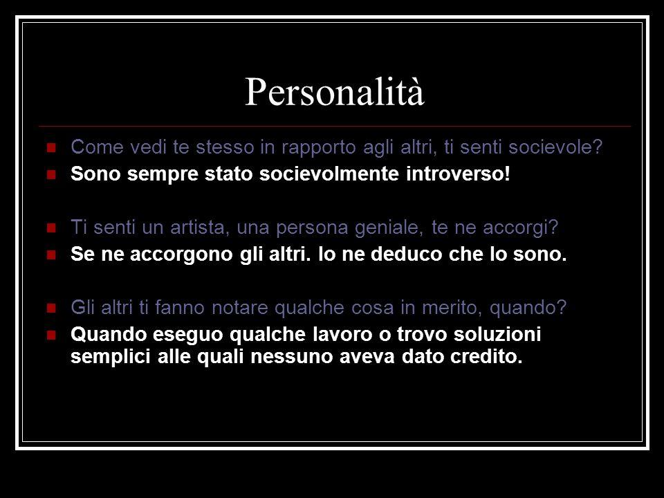 Personalità Come vedi te stesso in rapporto agli altri, ti senti socievole Sono sempre stato socievolmente introverso!