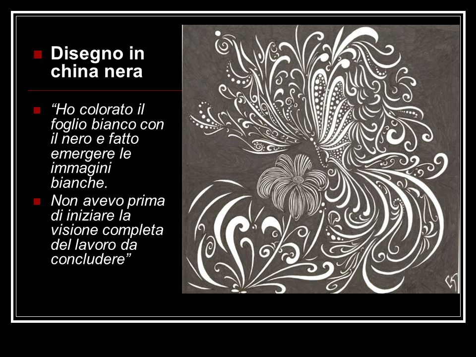 Disegno in china nera Ho colorato il foglio bianco con il nero e fatto emergere le immagini bianche.