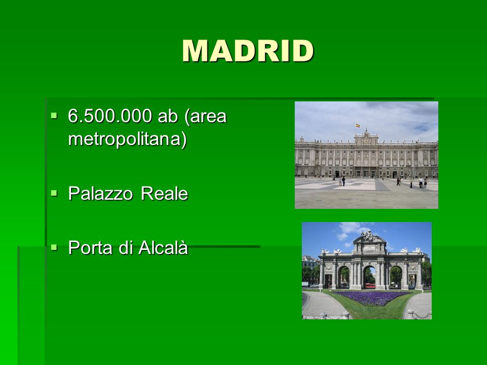MADRID 6.500.000 ab (area metropolitana) Palazzo Reale Porta di Alcalà