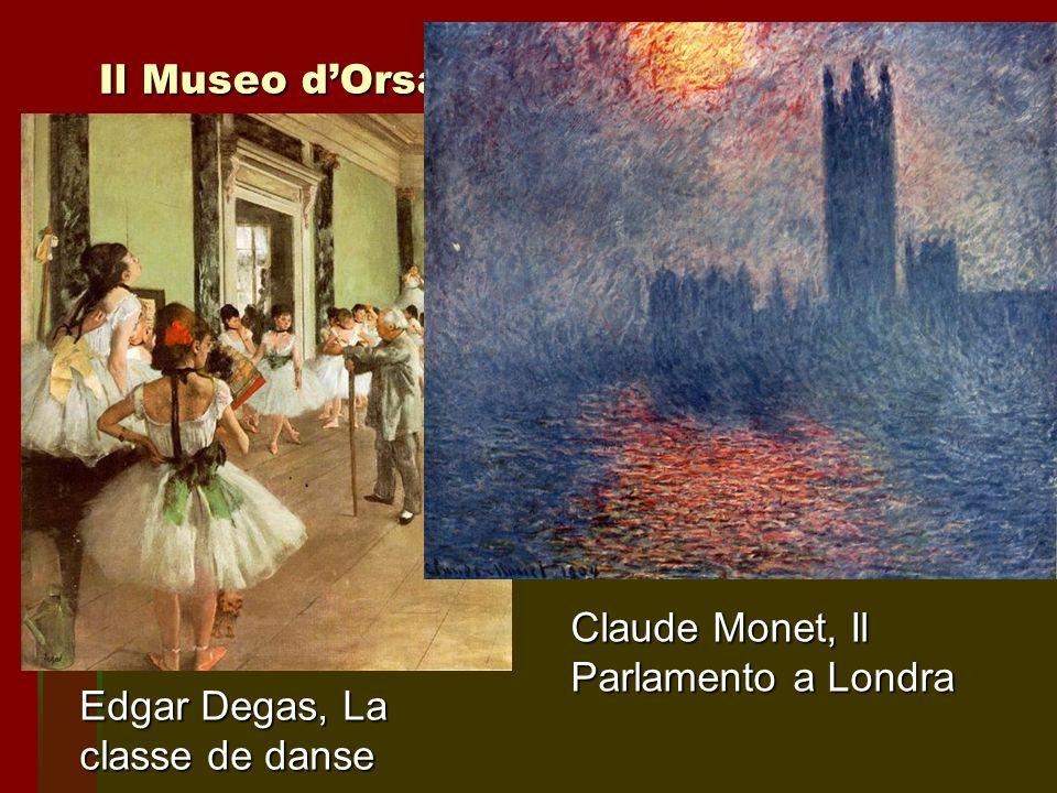 Il Museo d'Orsay Claude Monet, Il Parlamento a Londra Edgar Degas, La classe de danse