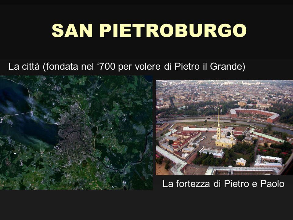 SAN PIETROBURGO La città (fondata nel '700 per volere di Pietro il Grande) La fortezza di Pietro e Paolo.
