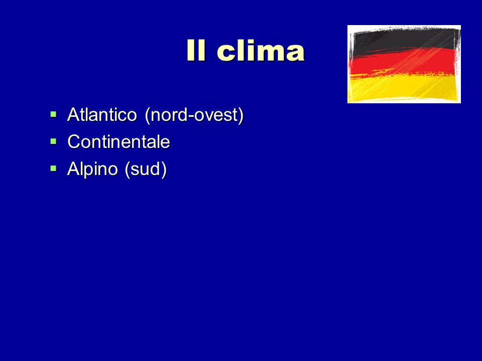 Il clima Atlantico (nord-ovest) Continentale Alpino (sud)