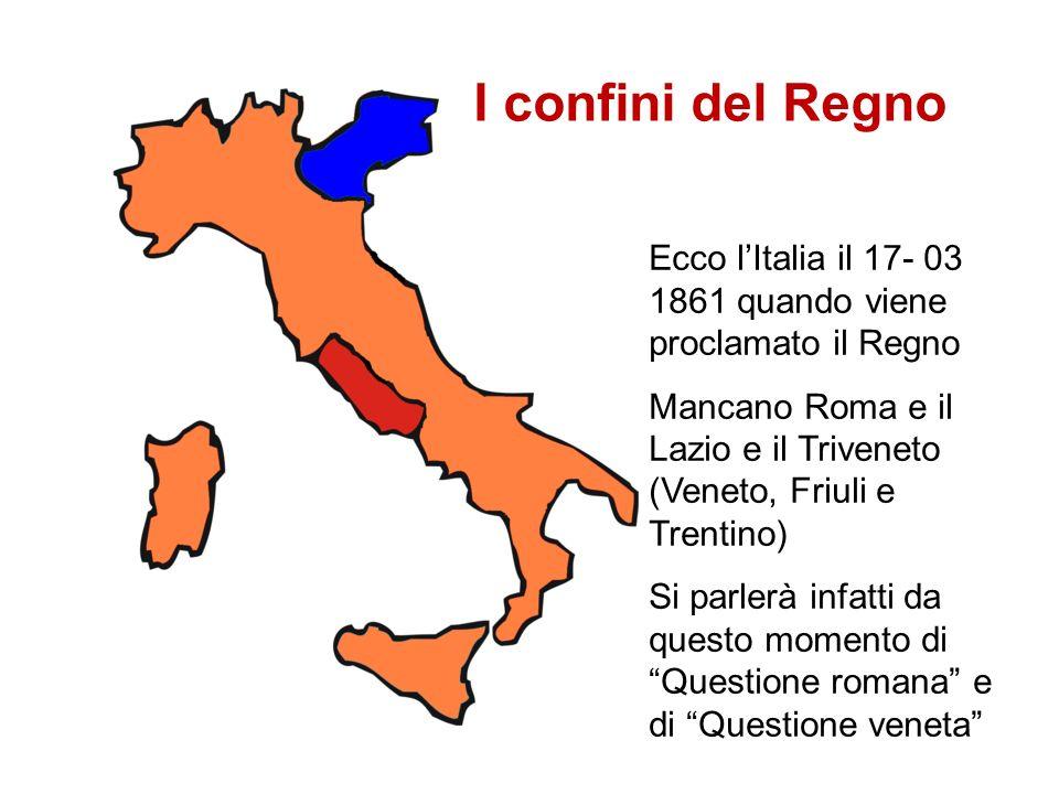I confini del RegnoEcco l'Italia il 17- 03 1861 quando viene proclamato il Regno. Mancano Roma e il Lazio e il Triveneto (Veneto, Friuli e Trentino)