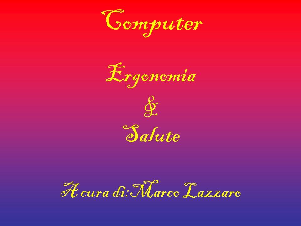 Ergonomia & Salute A cura di:Marco Lazzaro